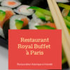 Restaurant Royal Buffet à Paris | Restauration Asiatique à Volonté