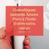 {Test} Les cosmétiques naturels Amore Puro à l'huile d'olive extra vierge